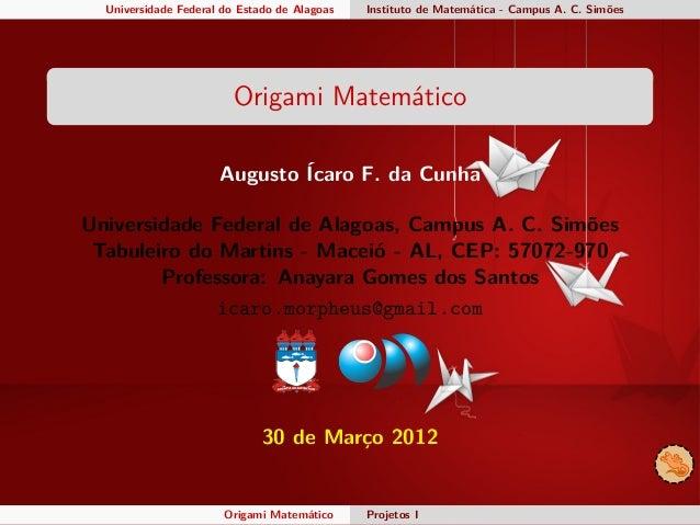 Universidade Federal do Estado de Alagoas Instituto de Matemática - Campus A. C. Simões Origami Matemático Augusto Ícaro F...
