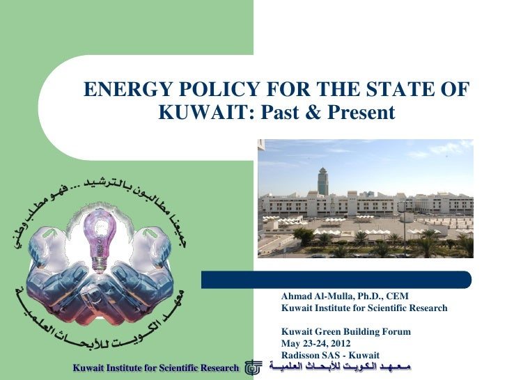 ENERGY POLICY FOR THE STATE OF       KUWAIT: Past & Present                                              Ahmad Al-Mulla, P...