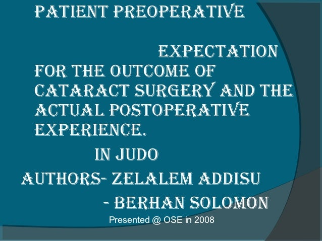 Patient PreoPerative              exPectation for the outcome of cataract surgery and the actual PostoPerative exPerience....
