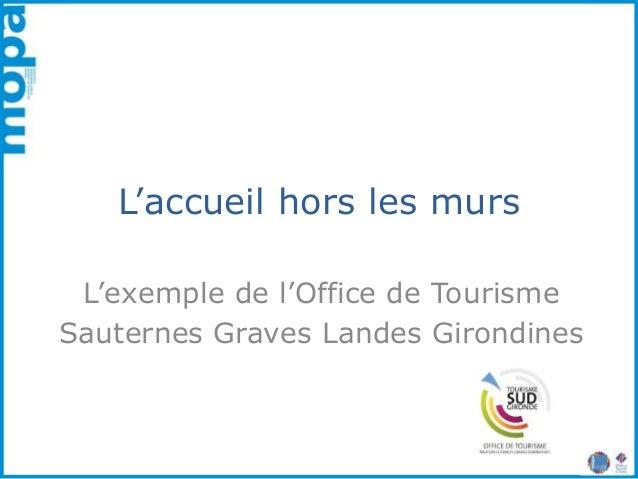 L'accueil hors les murs L'exemple de l'Office de Tourisme Sauternes Graves Landes Girondines