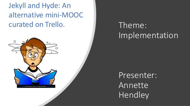 Theme: Implementation Presenter: Annette Hendley This Photo by Unknown Author is licensed under CC BY-NC-ND Jekyll and Hyd...