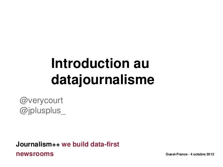 Introduction au          datajournalisme @verycourt @jplusplus_Journalism++ we build data-firstnewsrooms                  ...