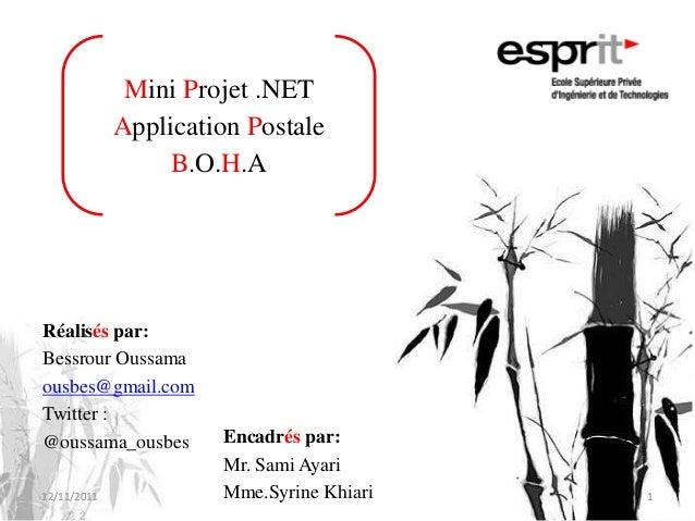 Mini Projet .NETApplication PostaleB.O.H.ARéalisés par:Bessrour Oussamaousbes@gmail.comTwitter :@oussama_ousbes Encadrés p...