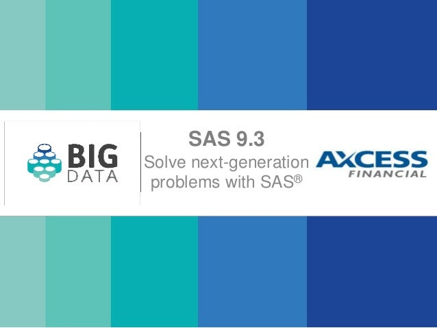 SAS 9.3Solve next-generationproblems with SAS®