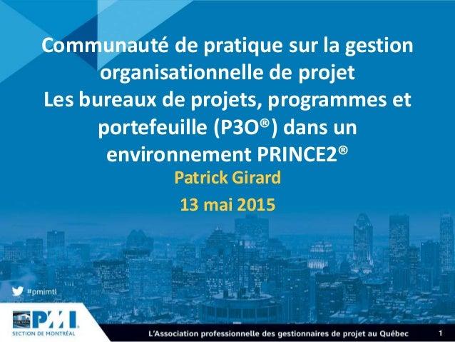 1 Communauté de pratique sur la gestion organisationnelle de projet Les bureaux de projets, programmes et portefeuille (P3...