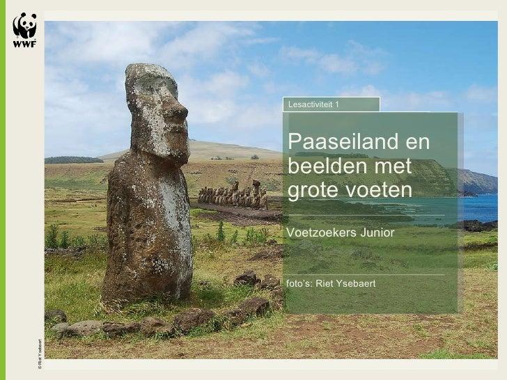 © Riet Ysebaert Paaseiland en beelden met grote voeten Voetzoekers Junior Lesactiviteit 1 foto's: Riet Ysebaert