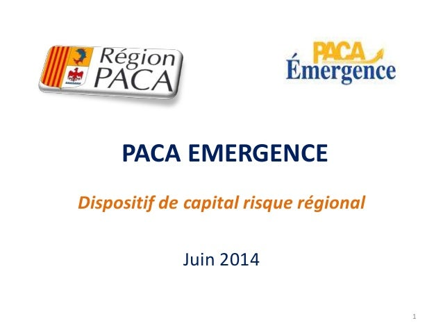 PACA EMERGENCE  Dispositif de capital risque régional  Juin 2014  1