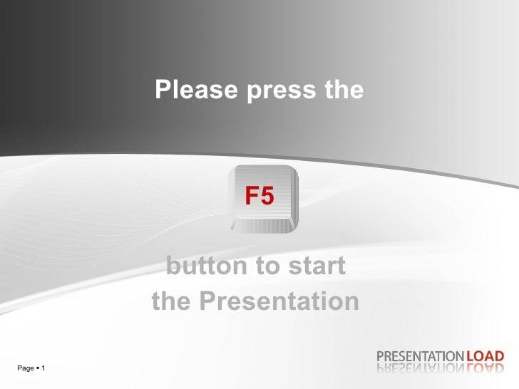 Please press the   F5   button to start  the  Presentation