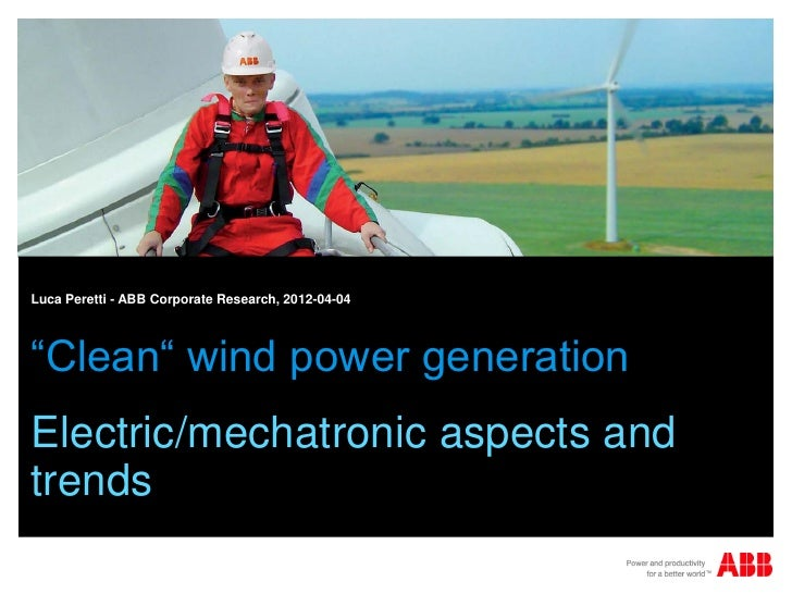 """Luca Peretti - ABB Corporate Research, 2012-04-04""""Clean"""" wind power generationElectric/mechatronic aspects andtrends"""