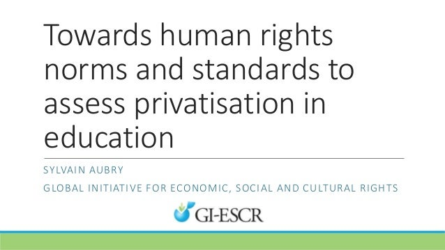 Towards human rights norms and standards to assess privatisation in education SYLVAIN AUBRY GLOBAL INITIATIVE FOR ECONOMIC...