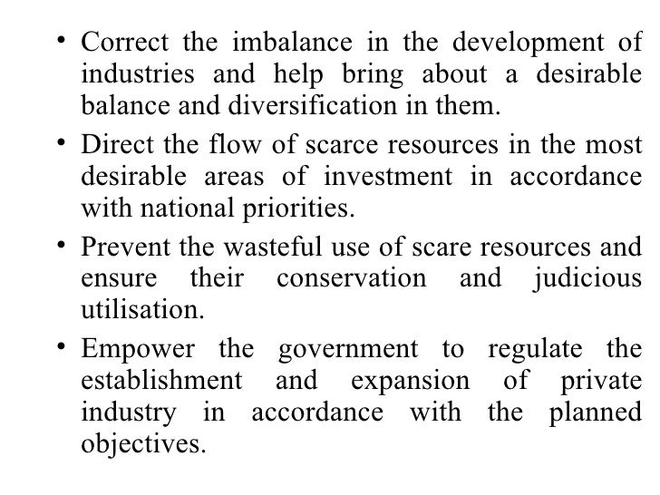 • Correct the imbalance in the development of   industries and help bring about a desirable   balance and diversification ...