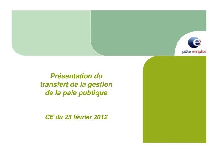 Présentation dutransfert de la gestion  de la paie publique CE du 23 février 2012