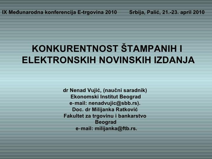 IX Međunarodna konferencija E-trgovina 2010 Srbija, Palić, 21.-23. april 2010   KONKURENTNOST ŠTAMPANIH I  ELEKTRONSKIH NO...