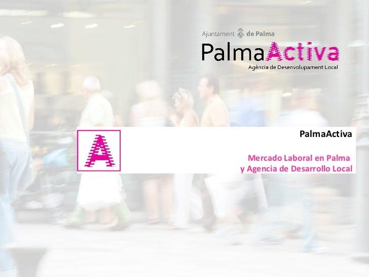 PalmaActiva Mercado Laboral en Palma  y Agencia de Desarrollo Local