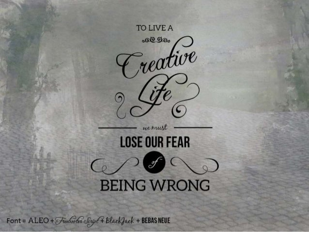 TO LIVEA  Z2356 Riga;   l4J€z}'1lMA£ T  LOSE OUR FEAR    BEING WRONG  Font =  ALEO +  Beaokguk + BEBASNEUE