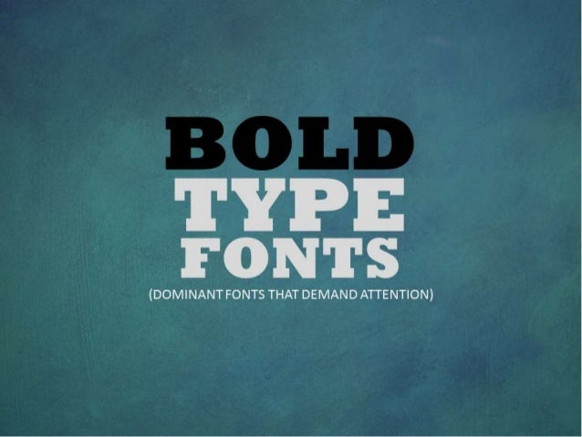 TYPE FONTS  (DOMINANT FONTS THAT DEMAND ATTENTION)