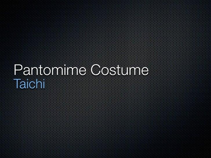 Pantomime Costume Taichi