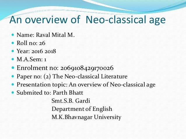 An overview of Neo-classical age  Name: Raval Mital M.  Roll no: 26  Year: 2016 2018  M.A.Sem: 1  Enrolment no: 20691...