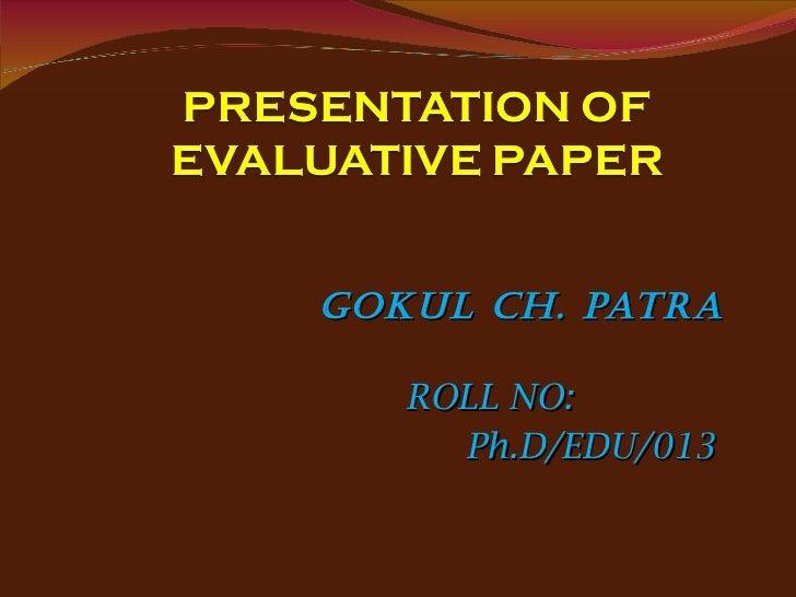 GOKUL CH. PATRA ROLL NO:  Ph.D/EDU/013