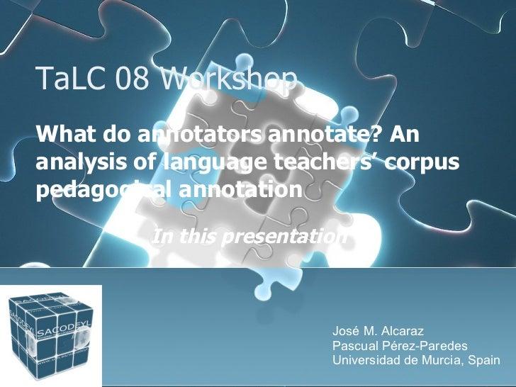 TALC 2008 - What do annotators annotate? An analysis of language teachers' corpus pedagogical annotation. Slide 2