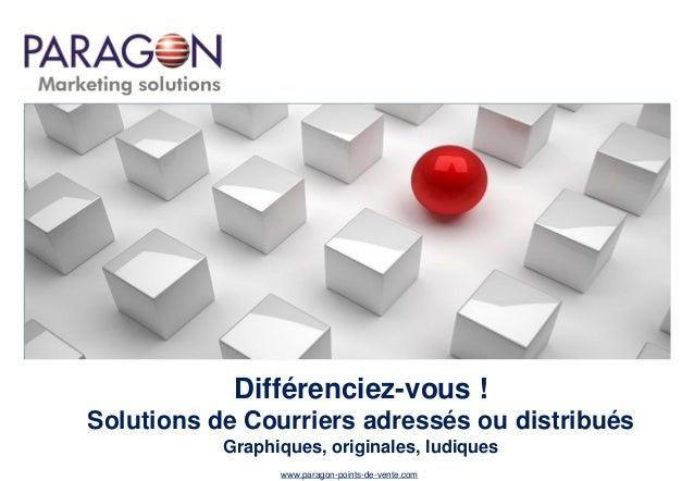 Différenciez-vous ! Solutions de Courriers adressés ou distribués Graphiques, originales, ludiques www.paragon-points-de-v...