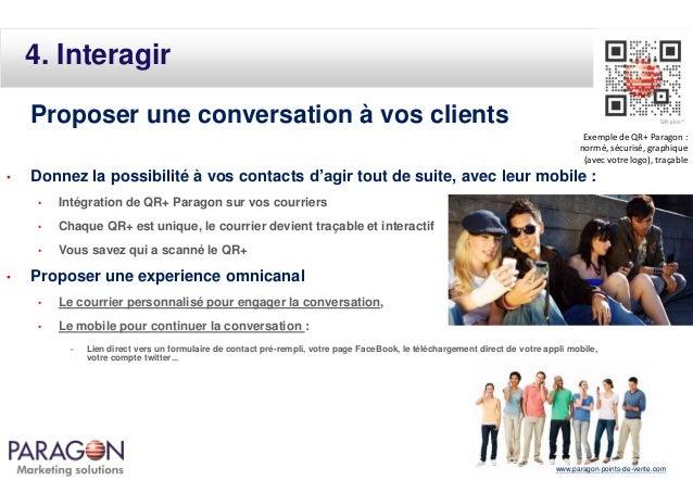 4. Interagir Proposer une conversation à vos clients Exemple de QR+ Paragon : normé, sécurisé, graphique (avec votre logo)...
