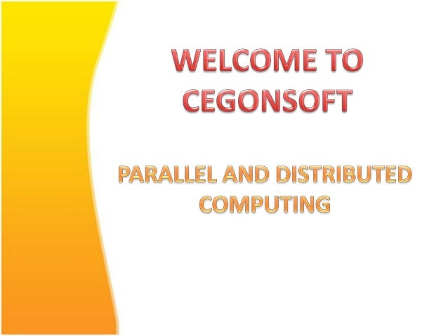 Parallel and distributed computing • A distributed system is a network of autonomous computers that communicate with each ...