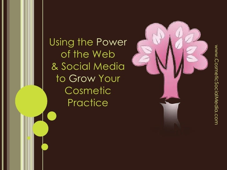 Using the Power of the Web & Social Media to Grow Your Cosmetic Practice<br />