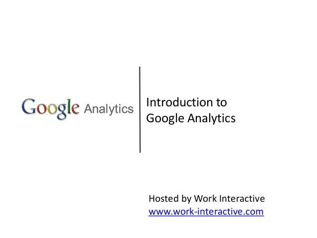 Introduction to Google Analytics Hosted by Work Interactive www.work-interactive.com