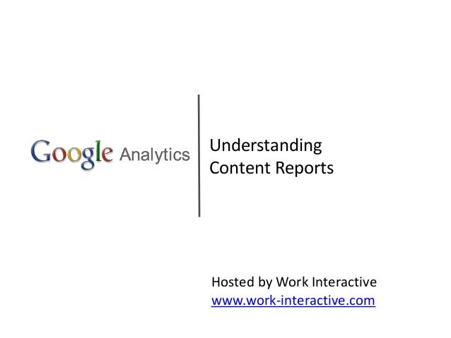 Understanding Content Reports Hosted by Work Interactive www.work-interactive.com