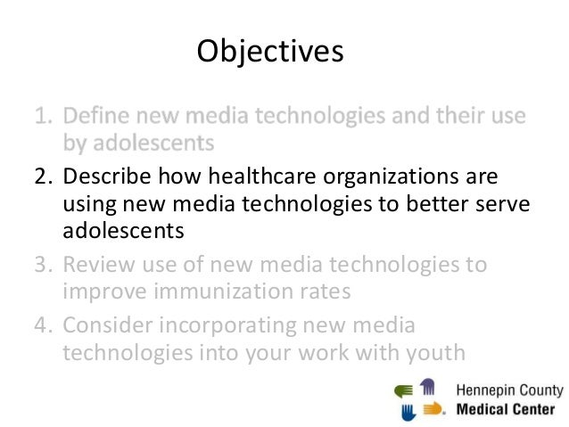 Objectives 2. Describe how healthcare organizations are using new media technologies to better serve adolescents 3. Review...
