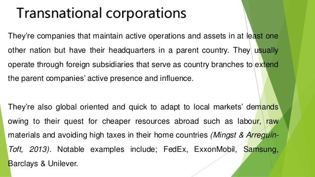 globalization and transnational corporations Transnational corporations are corporations that have their headquarters in one country, and have companies in more than one foreign countries.