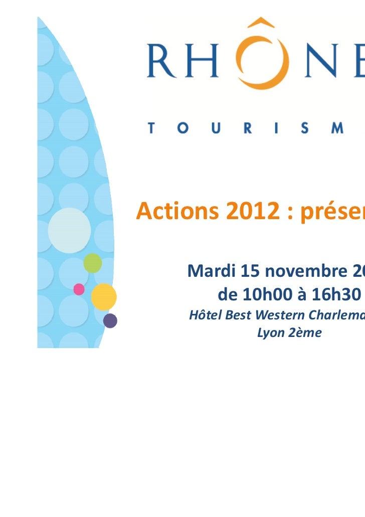 Actions 2012 : présentation    Mardi 15 novembre 2011       de 10h00 à 16h30    Hôtel Best Western Charlemagne            ...