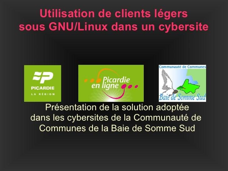 Utilisation de clients légers sous GNU/Linux dans un cybersite         Présentation de la solution adoptée  dans les cyber...