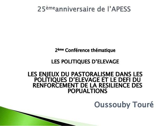 2ème Conférence thématique LES POLITIQUES D'ELEVAGE LES ENJEUX DU PASTORALISME DANS LES POLITIQUES D'ELEVAGE ET LE DEFI DU...