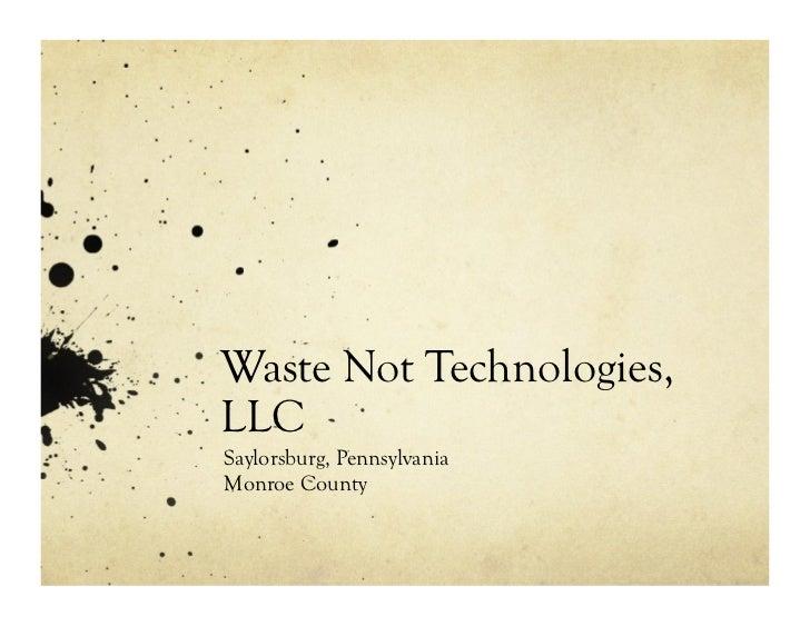 Waste Not Technologies,LLCSaylorsburg, PennsylvaniaMonroe County