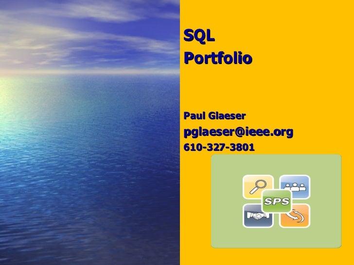 <ul><li>SQL  </li></ul><ul><li>Portfolio </li></ul><ul><li>Paul Glaeser </li></ul><ul><li>[email_address] </li></ul><ul><l...