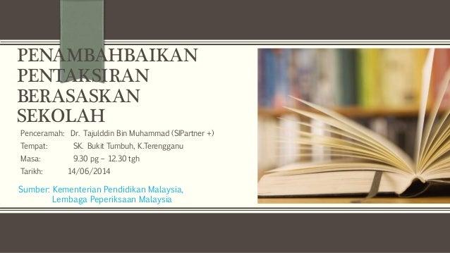 PENAMBAHBAIKAN  PENTAKSIRAN  BERASASKAN  SEKOLAH  Penceramah: Dr. Tajulddin Bin Muhammad (SIPartner +)  Tempat: SK. Bukit ...