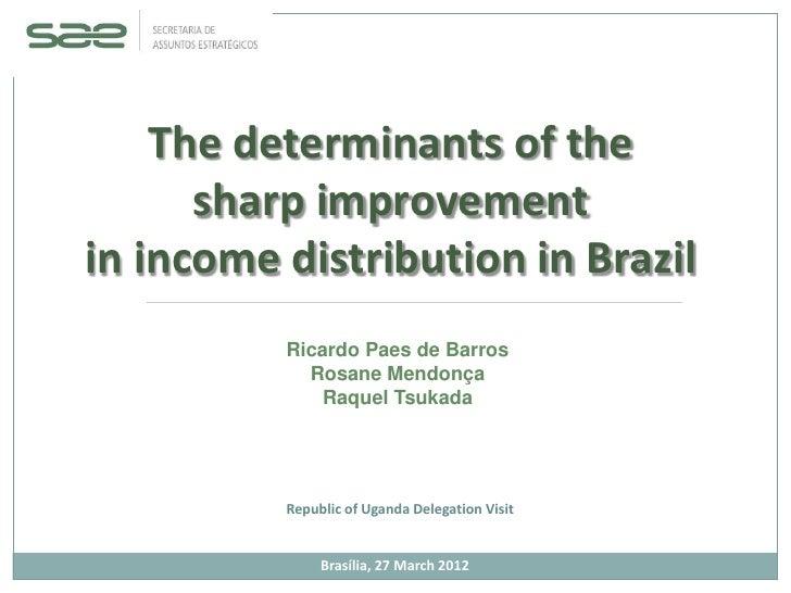 The determinants of the      sharp improvementin income distribution in Brazil          Ricardo Paes de Barros            ...