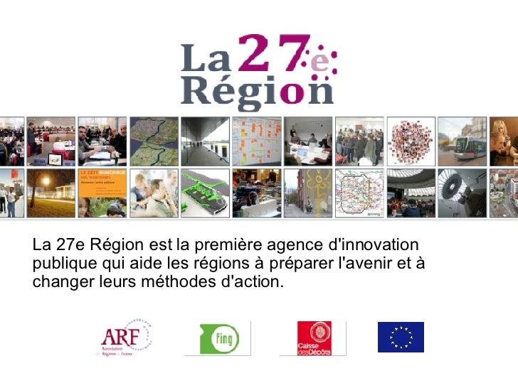 La 27e Région est la première agence d'innovation publique qui aide les régions à préparer l'avenir et à changer leurs mét...