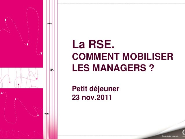 La RSE. COMMENT MOBILISER LES MANAGERS ? Petit déjeuner 23 nov.2011