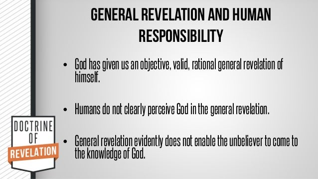 the doctrine of general revelation General revelation: the universal disclosure of god in nature, in providential  history and in moral  bavinck on the doctrine of general and special  revelation.