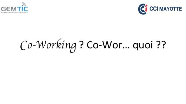 Co-Working  ?  Co-­‐Wor…  quoi  ??