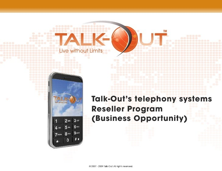 TM       Talk-Out's telephony systems   Reseller Program   (Business Opportunity)     © 2007 - 2009 Talk-Out. All rights r...