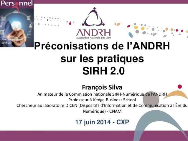 Préconisations de l'ANDRH sur les pratiques SIRH 2.0 François Silva Animateur de la Commission nationale SIRH-Numérique de...