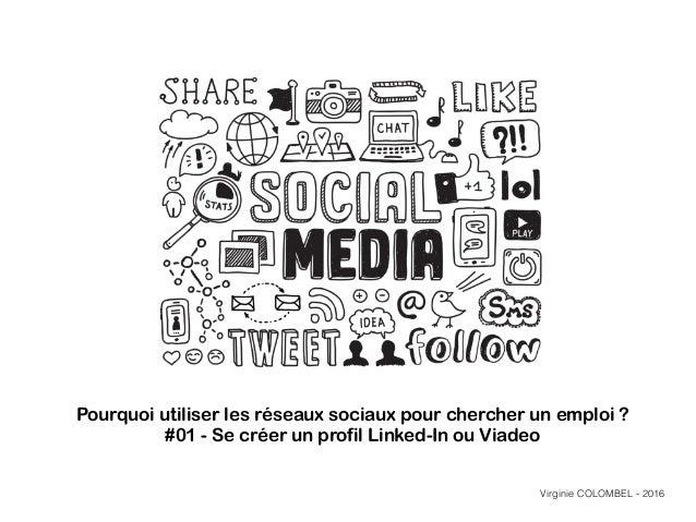 Pourquoi utiliser les réseaux sociaux pour chercher un emploi ? #01 - Se créer un profil Linked-In ou Viadeo Virginie COLO...