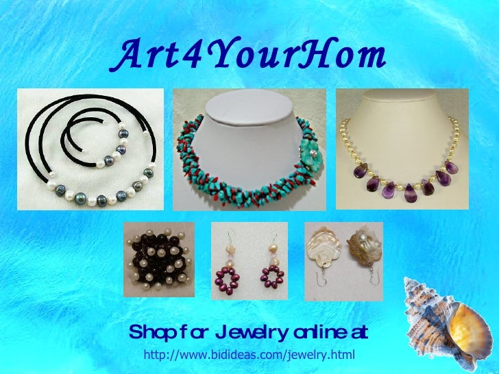 http://www.bidideas.com/jewelry.html Shop for Jewelry online at Art4YourHome