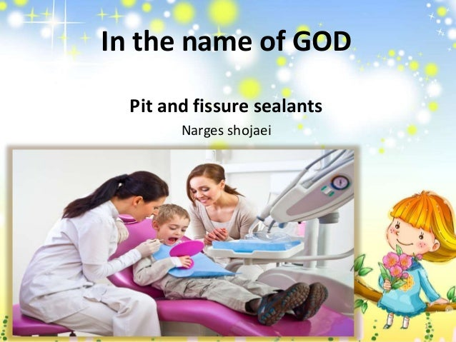 In the name of GOD Pit and fissure sealants Narges shojaei 1