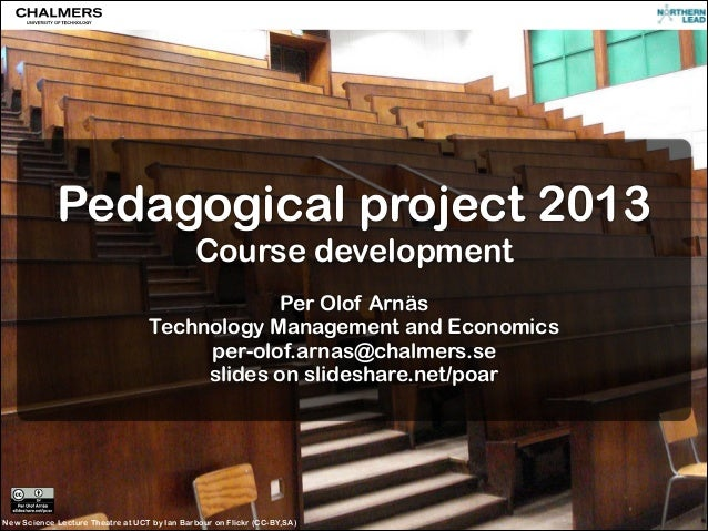 Pedagogical project 2013 Course development !  Per Olof Arnäs Technology Management and Economics per-olof.arnas@chalmers....