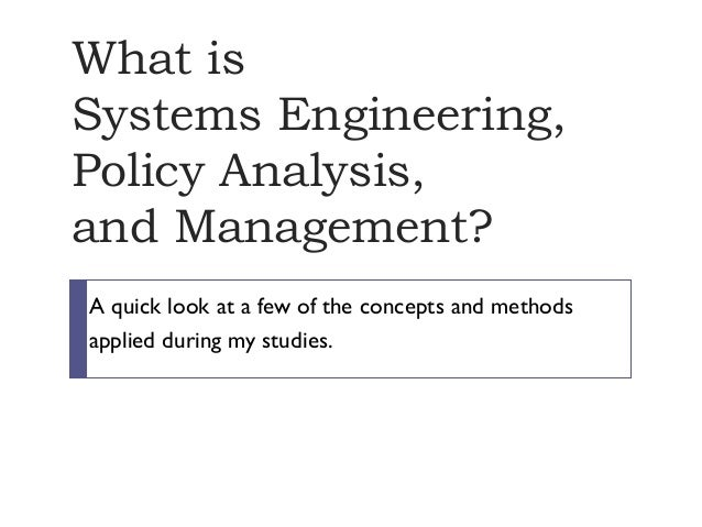 What is Systems Engineering, Policy Analysis, and Management? A quick look at a few of the concepts and methods applied du...